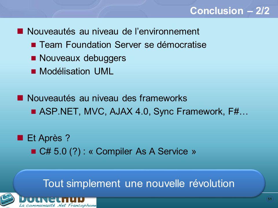 51 Conclusion – 2/2 Nouveautés au niveau de lenvironnement Team Foundation Server se démocratise Nouveaux debuggers Modélisation UML Nouveautés au niv