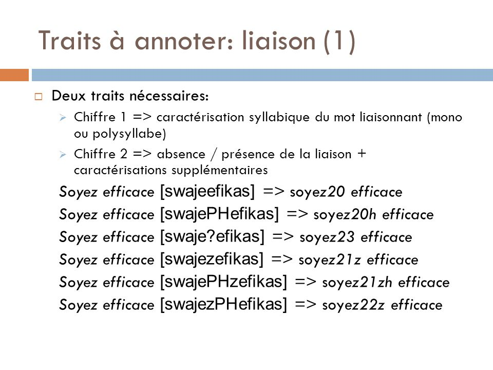 Traits à annoter: liaison (1) Deux traits nécessaires: Chiffre 1 => caractérisation syllabique du mot liaisonnant (mono ou polysyllabe) Chiffre 2 => a