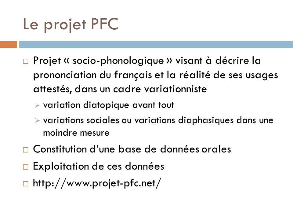 Le projet PFC Projet « socio-phonologique » visant à décrire la prononciation du français et la réalité de ses usages attestés, dans un cadre variatio