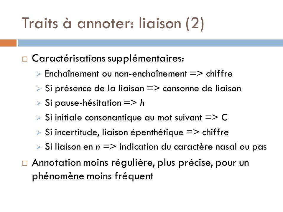 Traits à annoter: liaison (2) Caractérisations supplémentaires: Enchaînement ou non-enchaînement => chiffre Si présence de la liaison => consonne de l