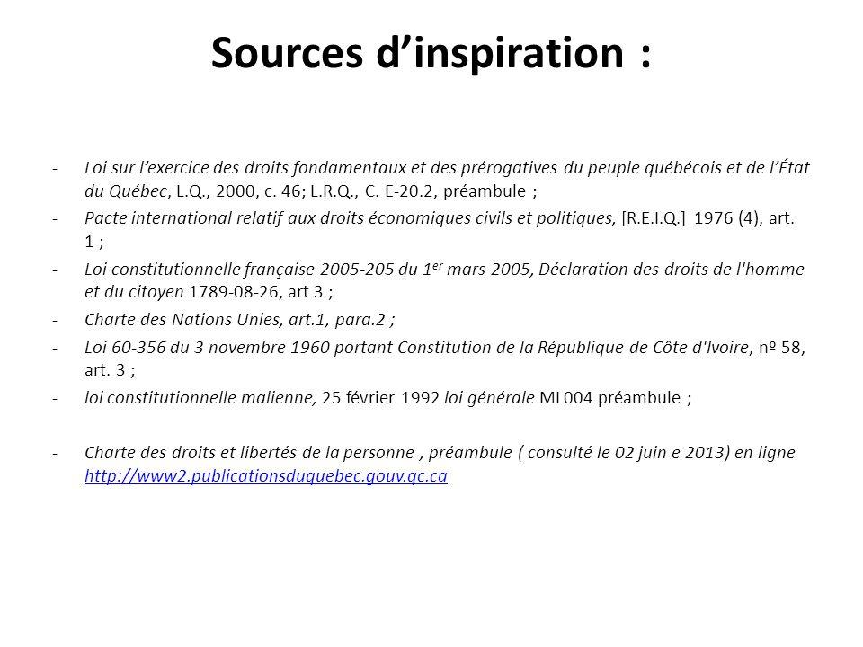 Sources dinspiration : -Loi sur lexercice des droits fondamentaux et des prérogatives du peuple québécois et de lÉtat du Québec, L.Q., 2000, c. 46; L.