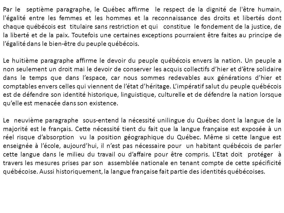 Par le septième paragraphe, le Québec affirme le respect de la dignité de l'être humain, l'égalité entre les femmes et les hommes et la reconnaissance
