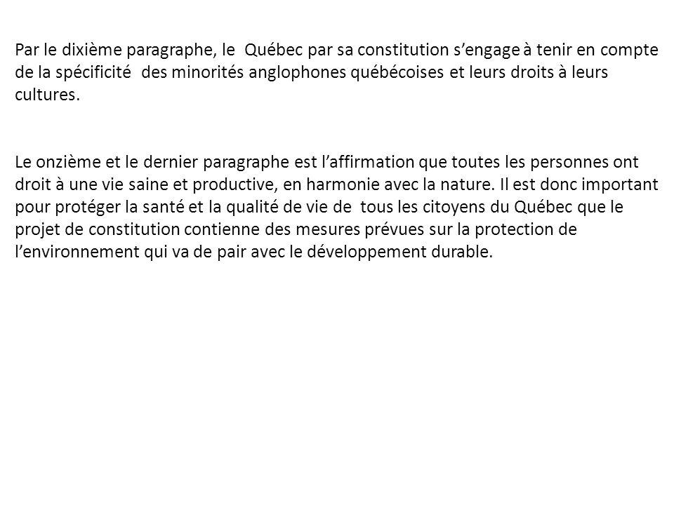 Par le dixième paragraphe, le Québec par sa constitution sengage à tenir en compte de la spécificité des minorités anglophones québécoises et leurs droits à leurs cultures.