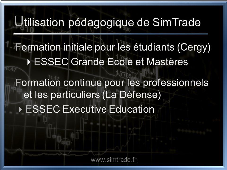 U tilisation pédagogique de SimTrade Formation initiale pour les étudiants (Cergy) ESSEC Grande Ecole et Mastères Formation continue pour les professi