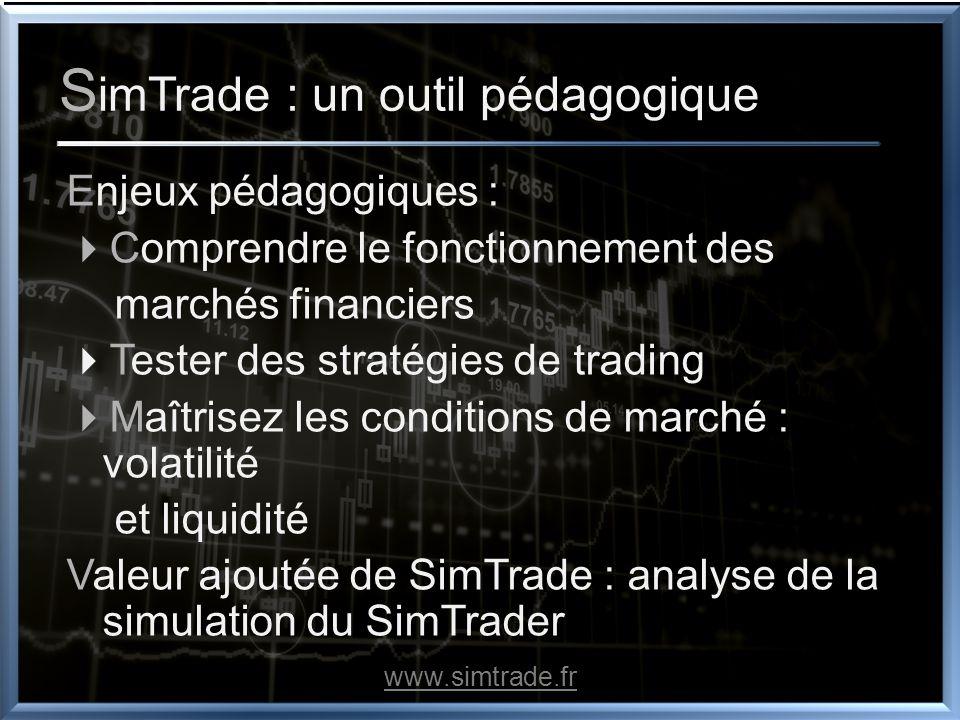 S imTrade : un outil pédagogique Enjeux pédagogiques : Comprendre le fonctionnement des marchés financiers Tester des stratégies de trading Maîtrisez