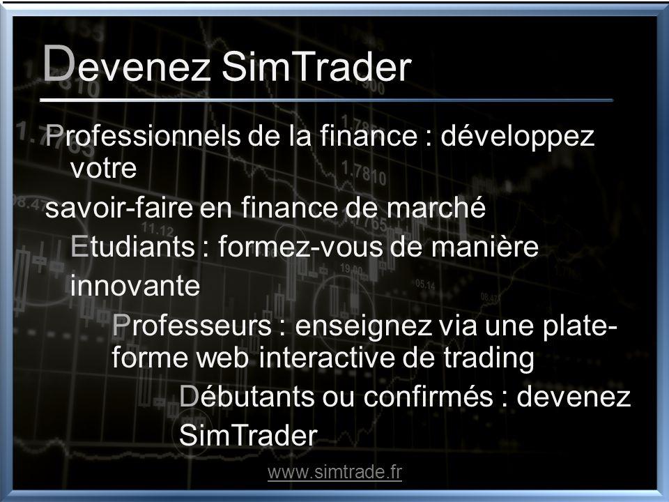 Apprendre les marchés par simulation Quatre outils de simulation à votre disposition : Vie dune journée de trading Scénarios de marchés à la carte Concours de trading Cours de trading en ligne www.simtrade.fr