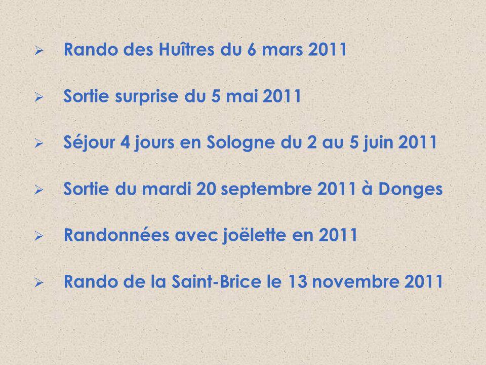 Rando des Huîtres du 6 mars 2011 Sortie surprise du 5 mai 2011 Séjour 4 jours en Sologne du 2 au 5 juin 2011 Sortie du mardi 20 septembre 2011 à Donge