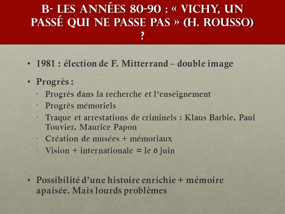 B- Les années 80-90 : « Vichy, un passé qui ne passe pas » (H. Rousso) ? 1981 : élection de F. Mitterrand – double image 1981 : élection de F. Mitterr
