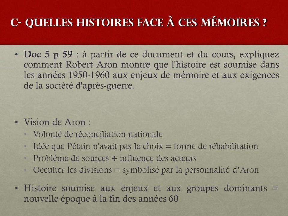 C- Quelles histoires face à ces mémoires ? Doc 5 p 59 : Doc 5 p 59 : à partir de ce document et du cours, expliquez comment Robert Aron montre que l'h