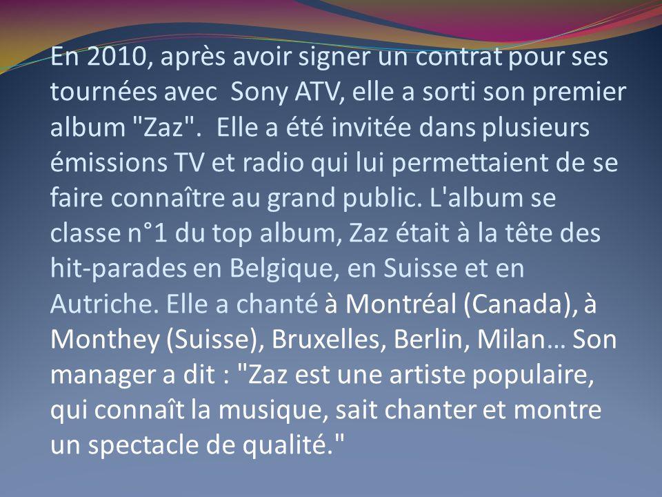 En 2010, après avoir signer un contrat pour ses tournées avec Sony ATV, elle a sorti son premier album Zaz .