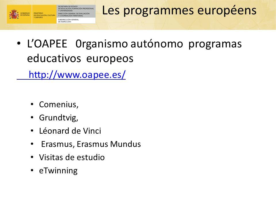 Les programmes européens LOAPEE 0rganismo autónomo programas educativos europeos http://www.oapee.es/ Comenius, Grundtvig, Léonard de Vinci Erasmus, E