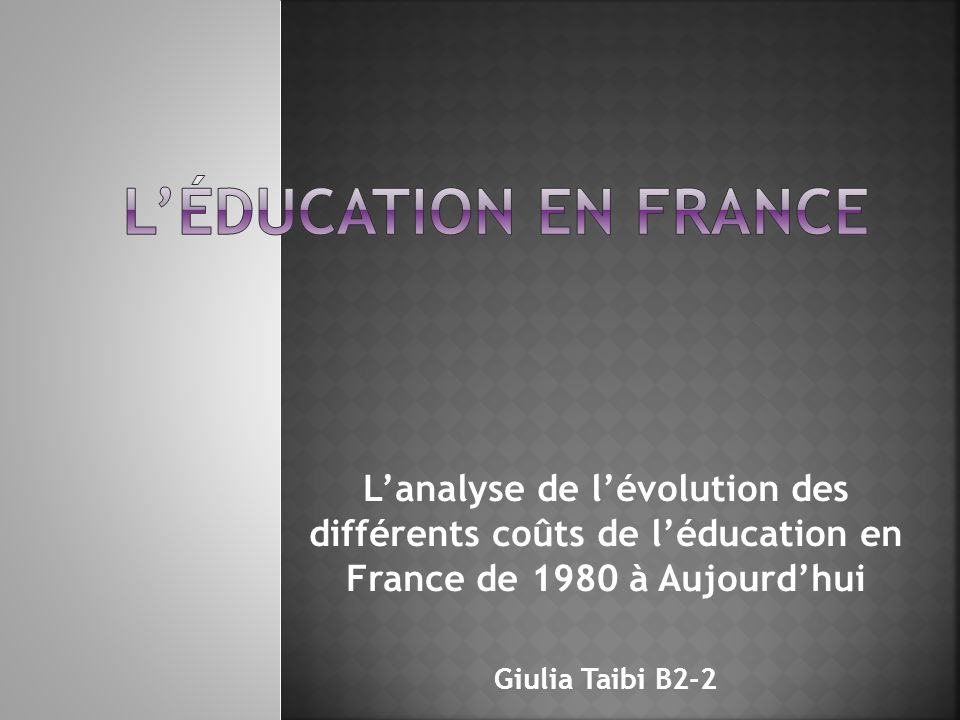 Lanalyse de lévolution des différents coûts de léducation en France de 1980 à Aujourdhui Giulia Taibi B2-2