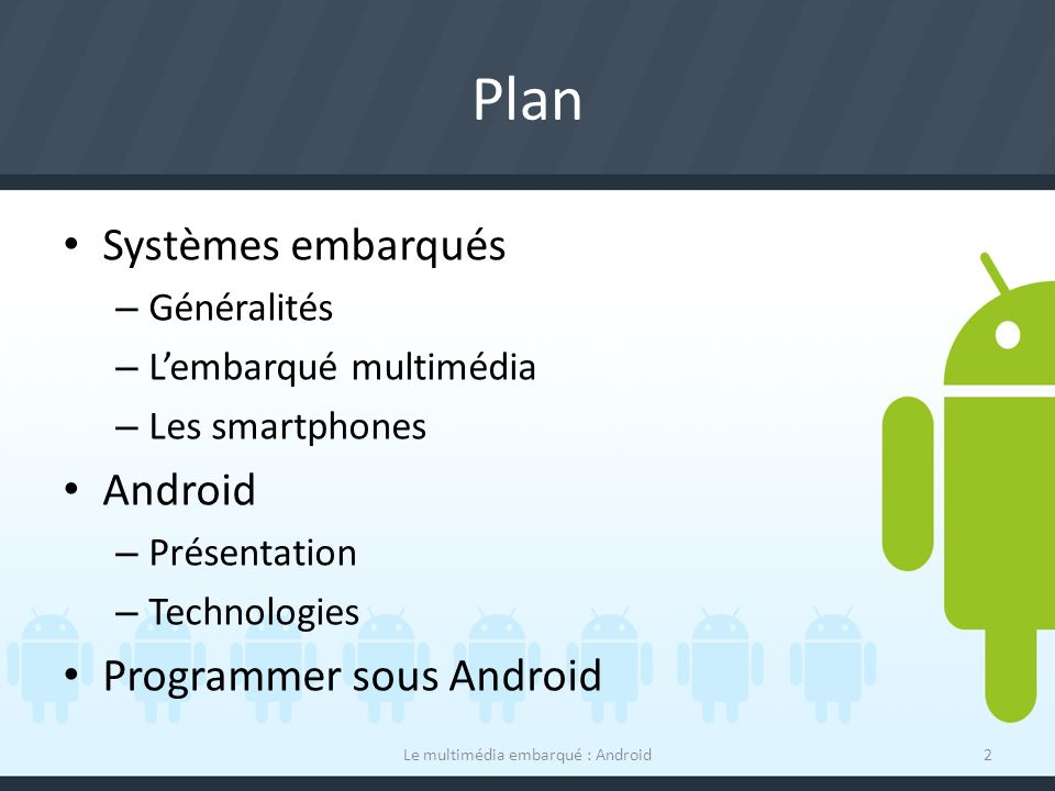 Une application Android Le multimédia embarqué : Android33 Architecture dun projet Android – Java Code de lutilisateur Fichier R.java (ressources) – XML Description de linterface Description de styles Programmer sous Android