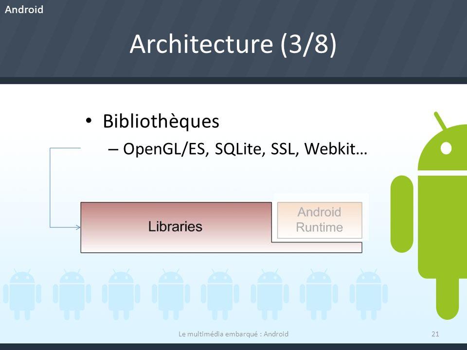 Architecture (3/8) Le multimédia embarqué : Android21 Bibliothèques – OpenGL/ES, SQLite, SSL, Webkit… Android