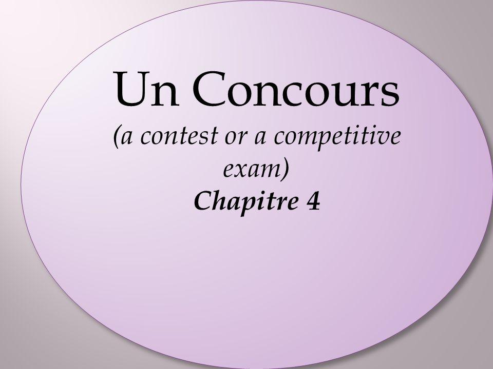 Un Concours (a contest or a competitive exam) Chapitre 4 Un Concours (a contest or a competitive exam) Chapitre 4