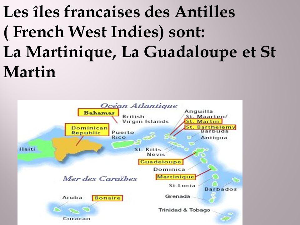 Les îles francaises des Antilles ( French West Indies) sont: La Martinique, La Guadaloupe et St Martin