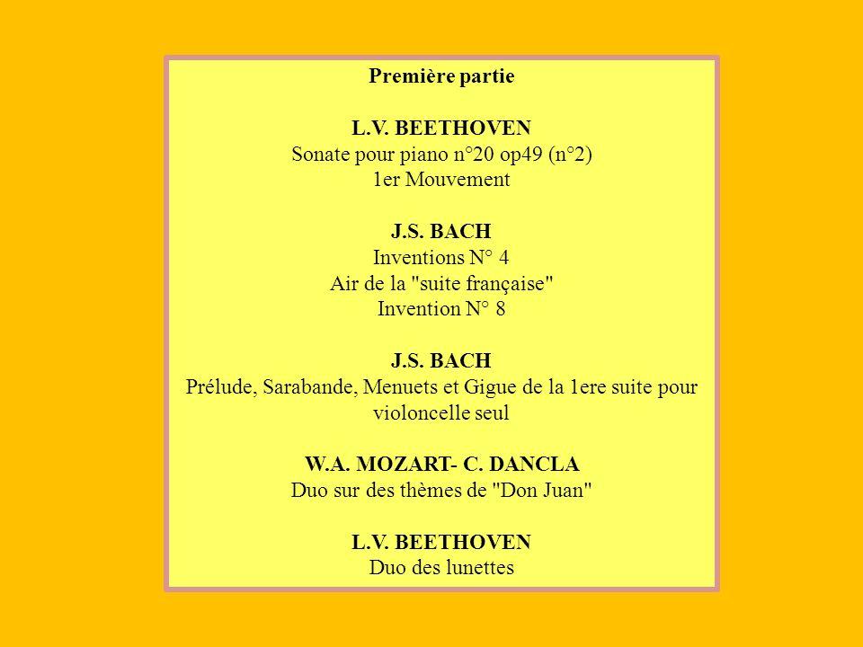Première partie L.V. BEETHOVEN Sonate pour piano n°20 op49 (n°2) 1er Mouvement J.S. BACH Inventions N° 4 Air de la