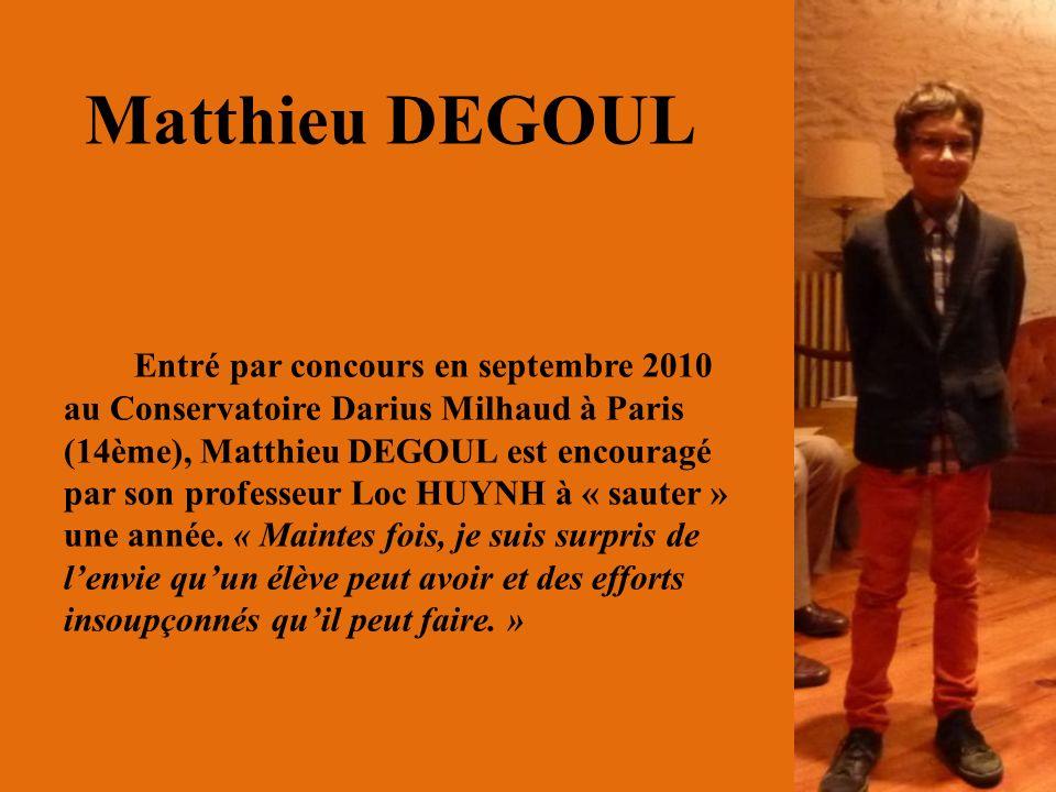 Matthieu DEGOUL Entré par concours en septembre 2010 au Conservatoire Darius Milhaud à Paris (14ème), Matthieu DEGOUL est encouragé par son professeur