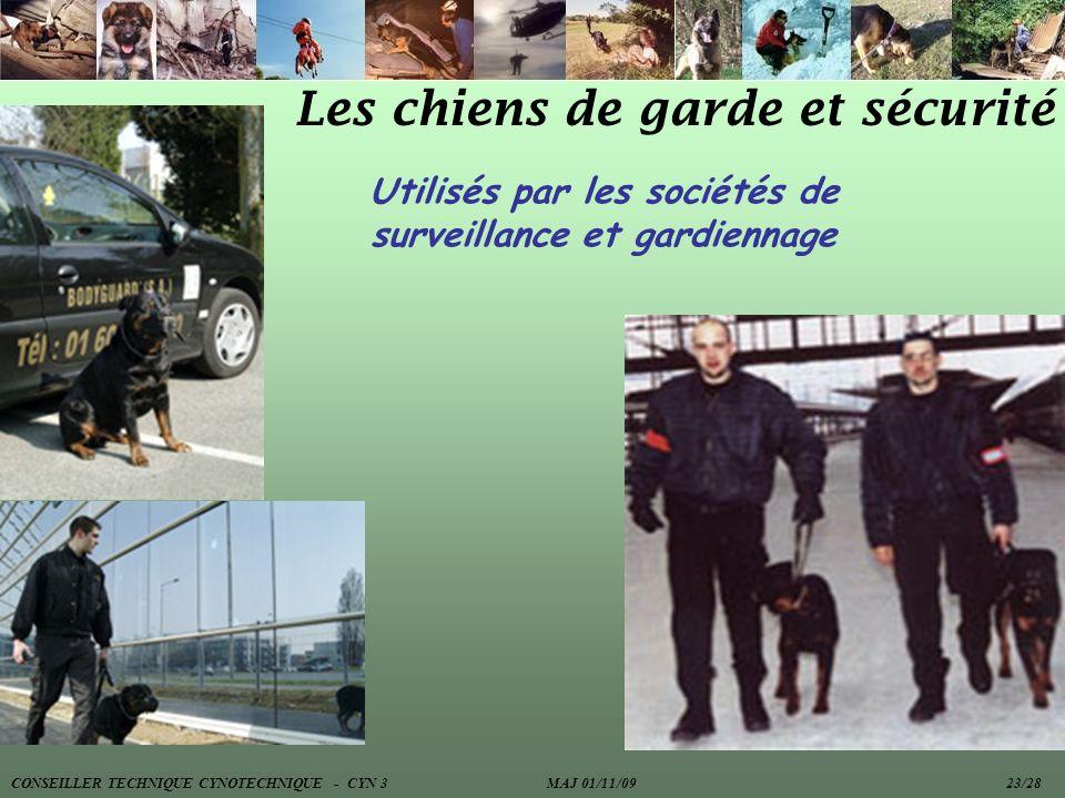 Les chiens de garde et sécurité Utilisés par les sociétés de surveillance et gardiennage CONSEILLER TECHNIQUE CYNOTECHNIQUE - CYN 3 MAJ 01/11/09 23/28