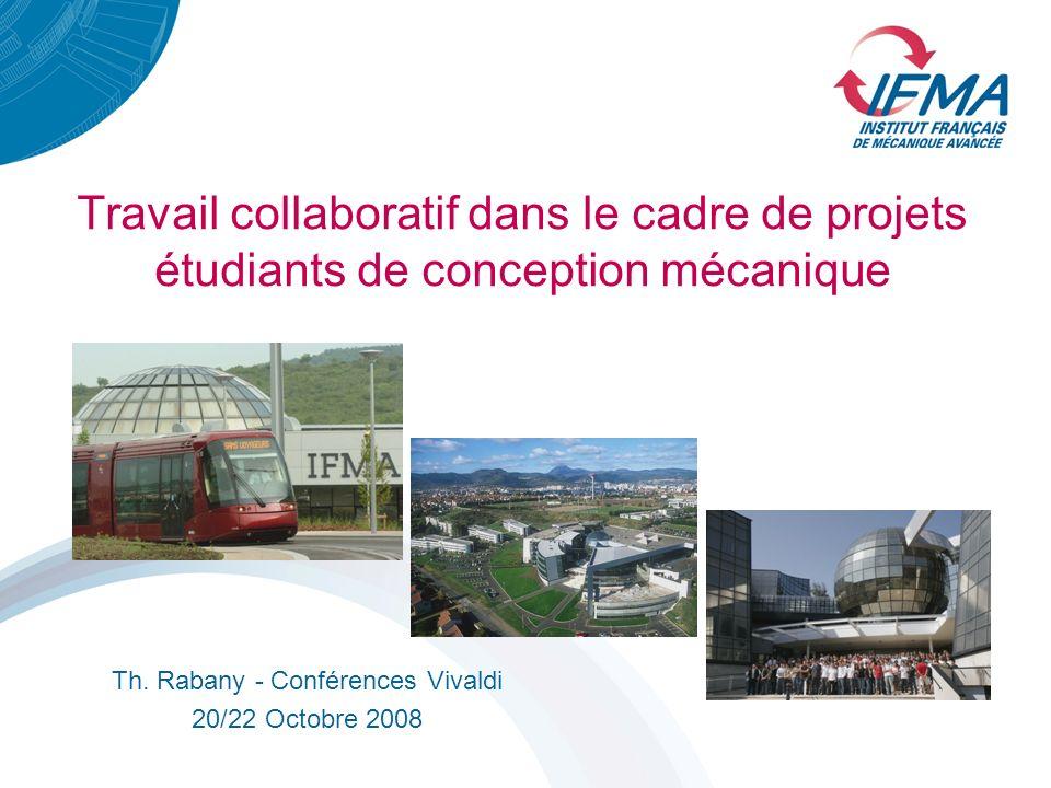 Travail collaboratif dans le cadre de projets étudiants de conception mécanique Th. Rabany - Conférences Vivaldi 20/22 Octobre 2008