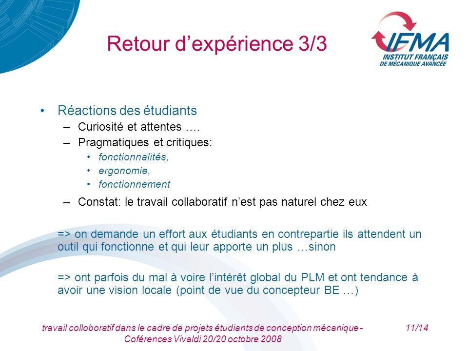 travail colloboratif dans le cadre de projets étudiants de conception mécanique - Coférences Vivaldi 20/20 octobre 2008 11/14 Retour dexpérience 3/3 R