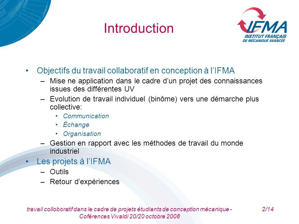 travail colloboratif dans le cadre de projets étudiants de conception mécanique - Coférences Vivaldi 20/20 octobre 2008 2/14 Introduction Objectifs du
