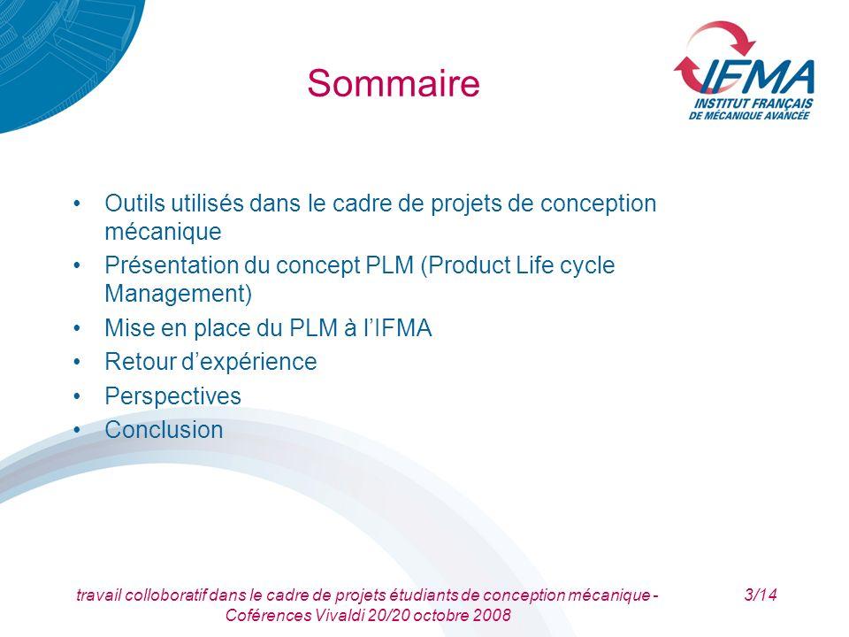 travail colloboratif dans le cadre de projets étudiants de conception mécanique - Coférences Vivaldi 20/20 octobre 2008 3/14 Sommaire Outils utilisés