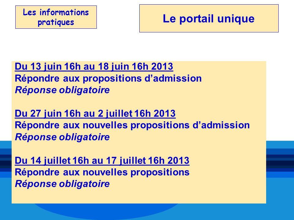 Les informations pratiques Du 13 juin 16h au 18 juin 16h 2013 Répondre aux propositions dadmission Réponse obligatoire Du 27 juin 16h au 2 juillet 16h