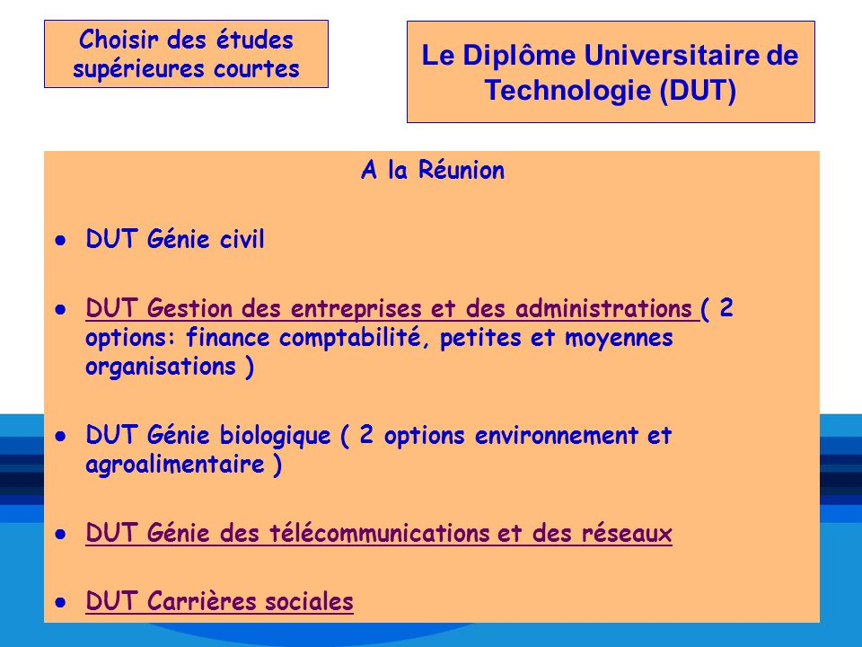 Choisir des études supérieures courtes A la Réunion DUT Génie civil DUT Gestion des entreprises et des administrations ( 2 options: finance comptabili