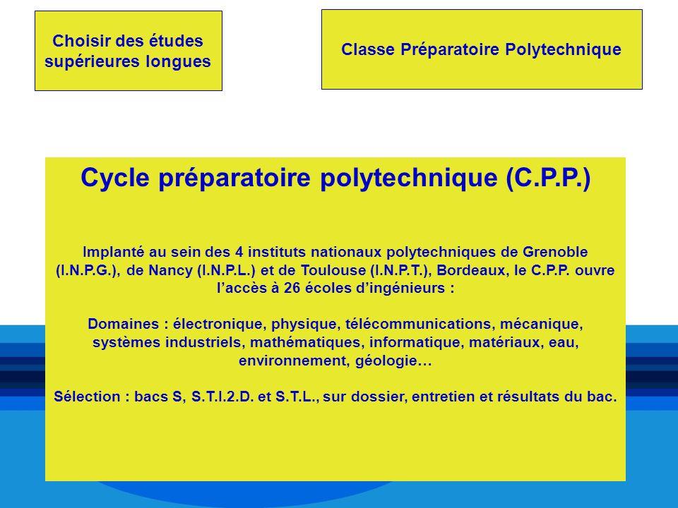 Choisir des études supérieures longues Classe Préparatoire Polytechnique Cycle préparatoire polytechnique (C.P.P.) Implanté au sein des 4 instituts na