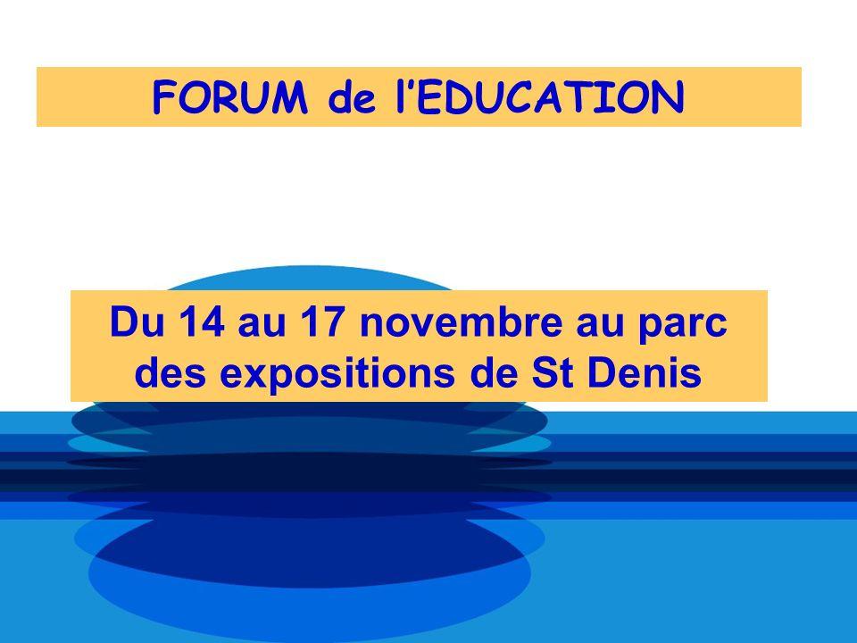 FORUM de lEDUCATION Du 14 au 17 novembre au parc des expositions de St Denis