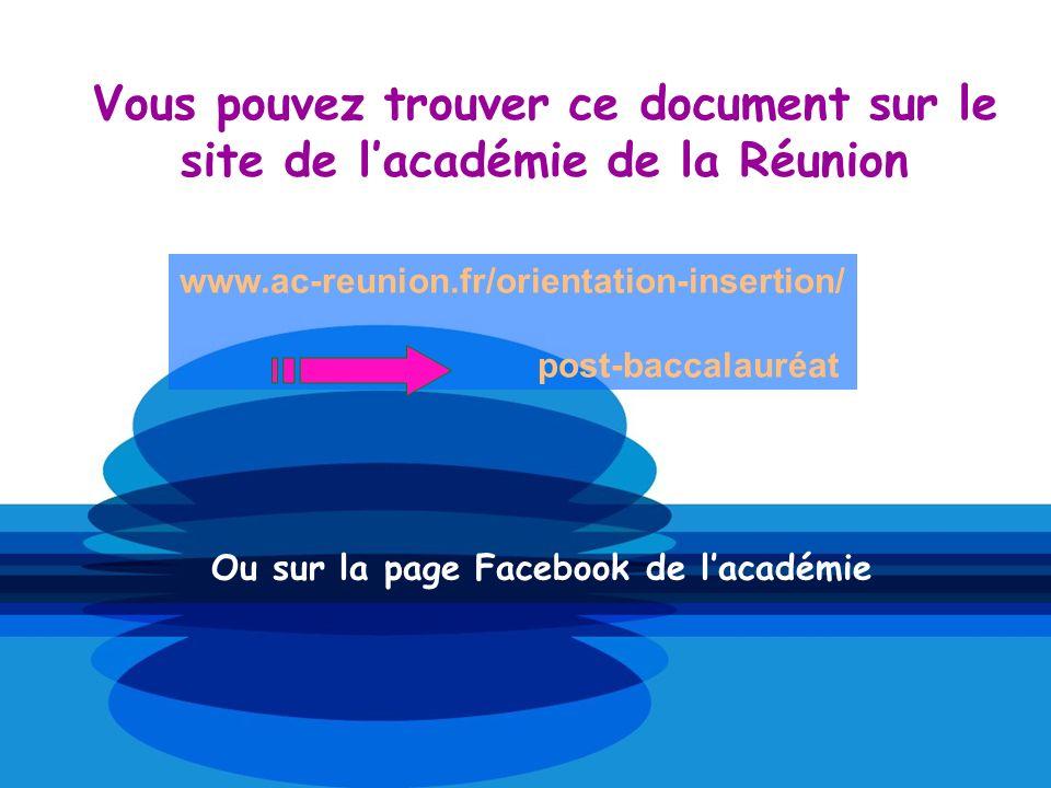 Vous pouvez trouver ce document sur le site de lacadémie de la Réunion www.ac-reunion.fr/orientation-insertion/ post-baccalauréat Ou sur la page Faceb