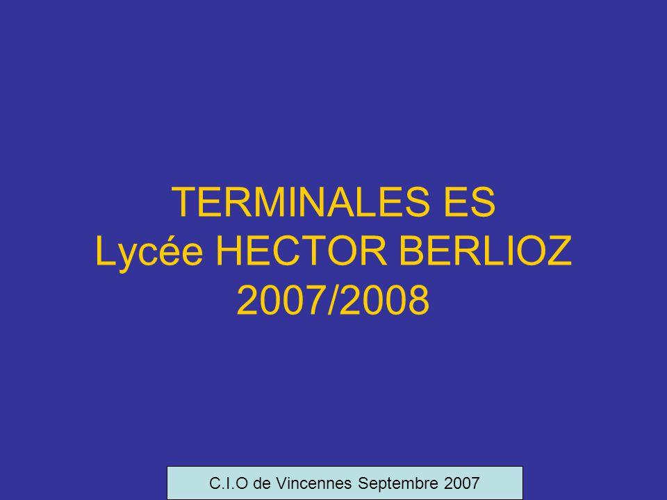 TERMINALES ES Lycée HECTOR BERLIOZ 2007/2008 C.I.O de Vincennes Septembre 2007