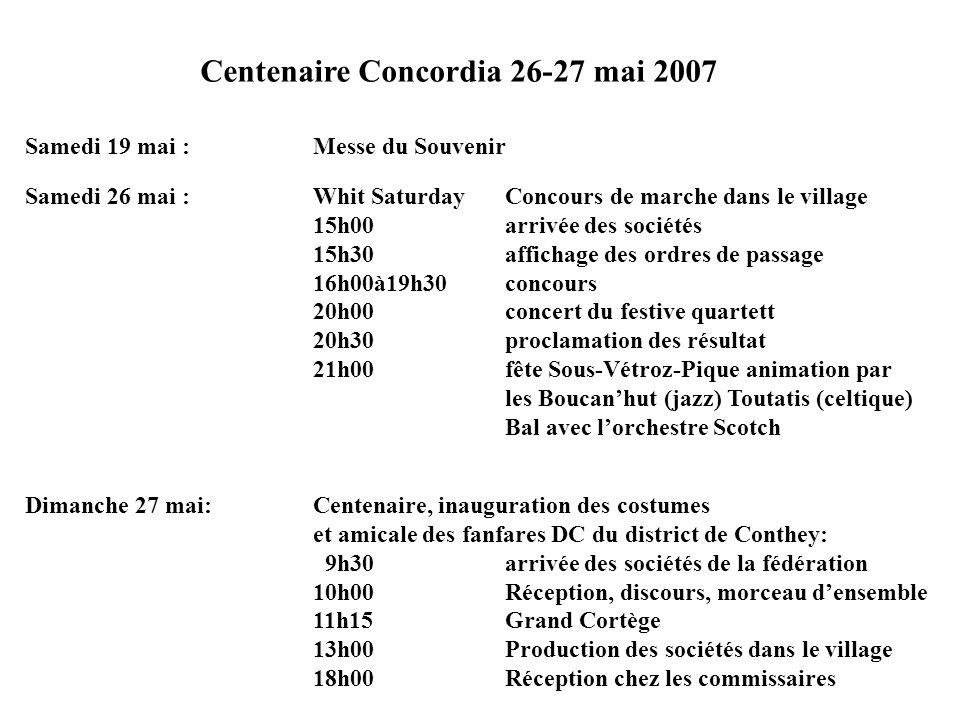 Centenaire Concordia 26-27 mai 2007 Samedi 26 mai : Whit Saturday Concours de marche dans le village 15h00 arrivée des sociétés 15h30 affichage des or
