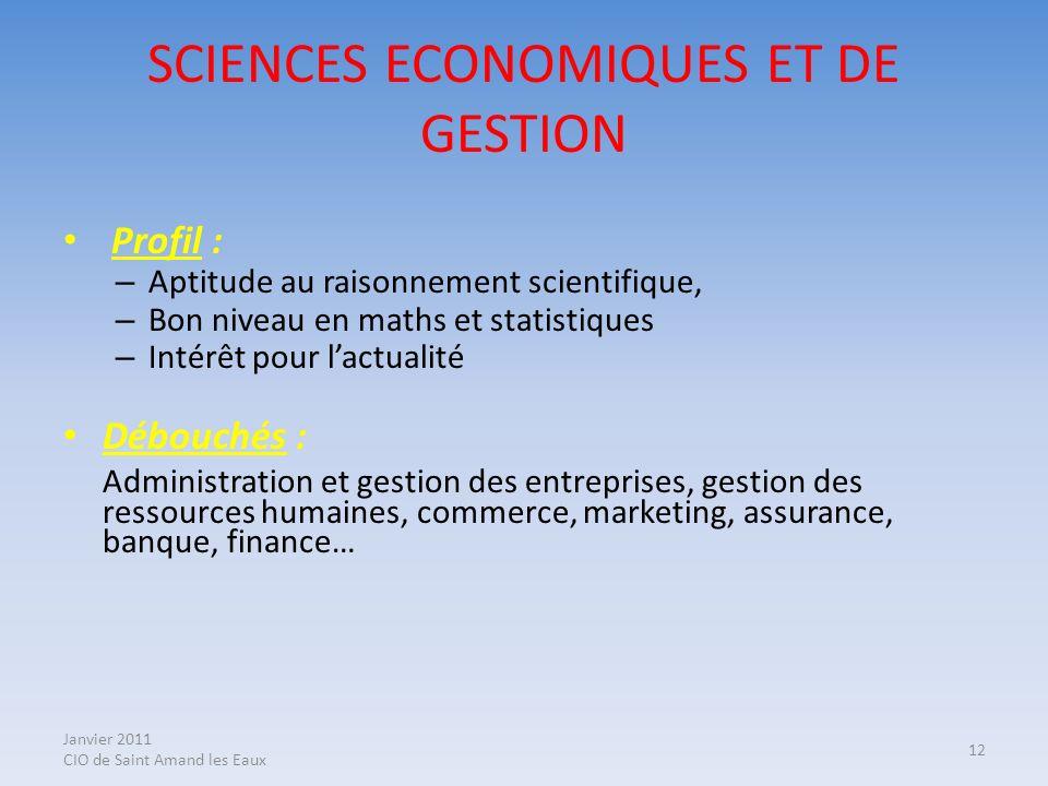 Janvier 2011 CIO de Saint Amand les Eaux 12 SCIENCES ECONOMIQUES ET DE GESTION Profil : – Aptitude au raisonnement scientifique, – Bon niveau en maths