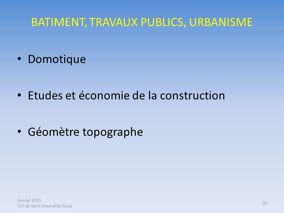 Janvier 2011 CIO de Saint Amand les Eaux 30 BATIMENT, TRAVAUX PUBLICS, URBANISME Domotique Etudes et économie de la construction Géomètre topographe