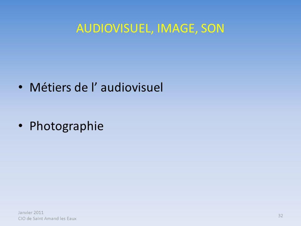 Janvier 2011 CIO de Saint Amand les Eaux 32 AUDIOVISUEL, IMAGE, SON Métiers de l audiovisuel Photographie