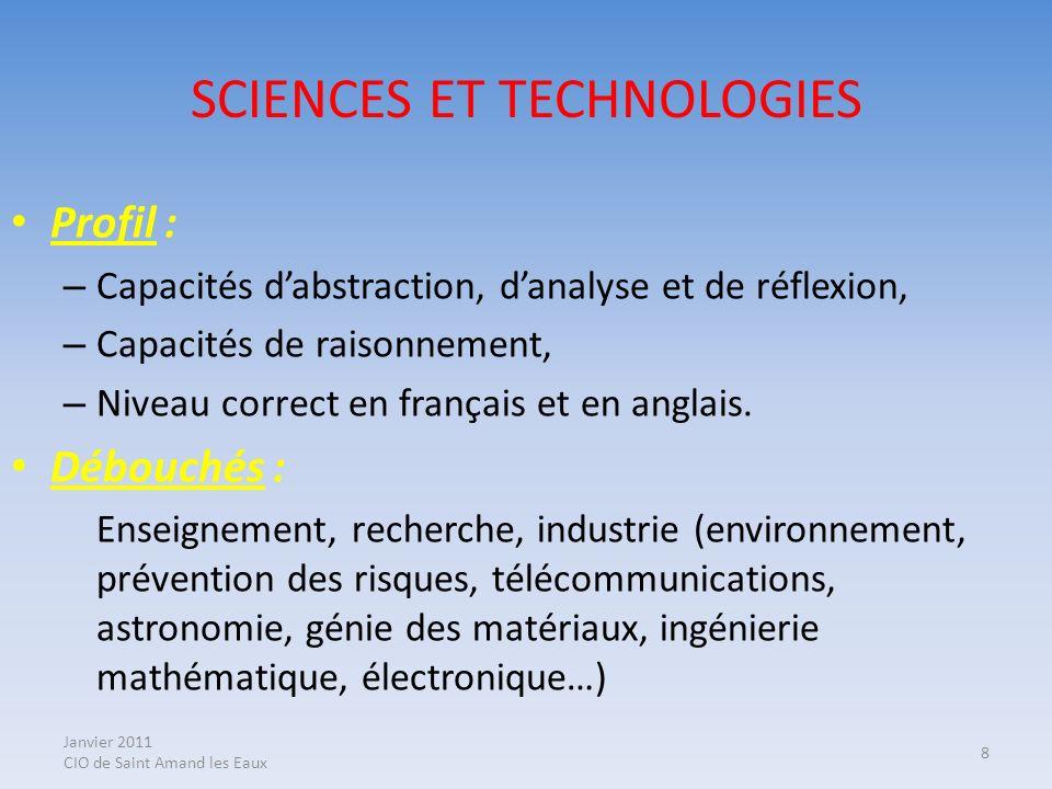 Janvier 2011 CIO de Saint Amand les Eaux 8 SCIENCES ET TECHNOLOGIES Profil : – Capacités dabstraction, danalyse et de réflexion, – Capacités de raison