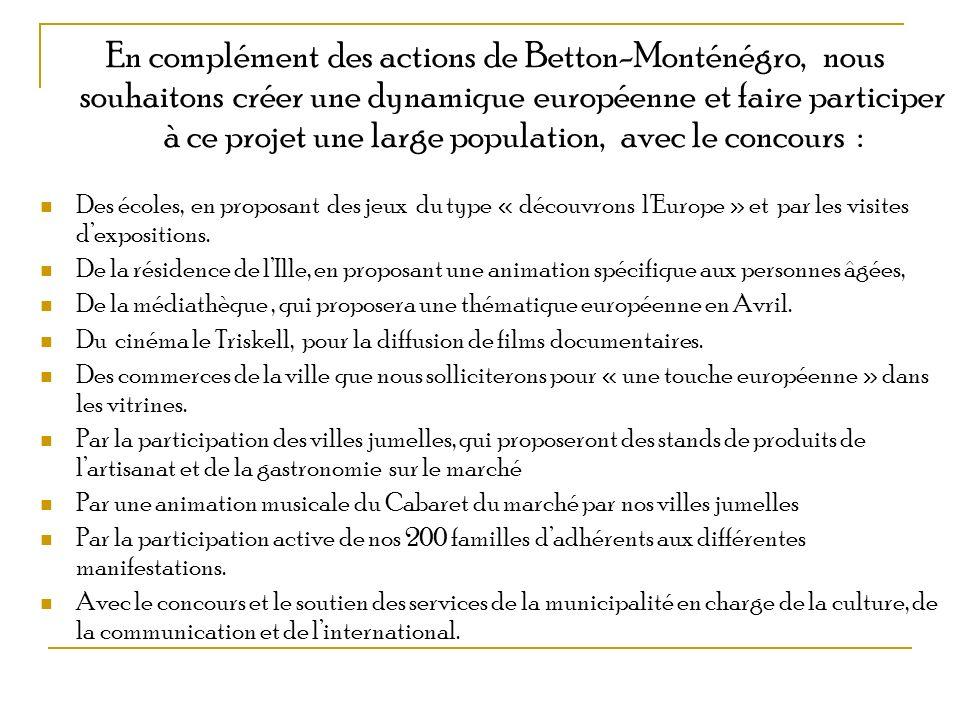 En complément des actions de Betton-Monténégro, nous souhaitons créer une dynamique européenne et faire participer à ce projet une large population, a