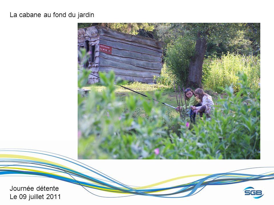 Journée détente Le 09 juillet 2011 La cabane au fond du jardin