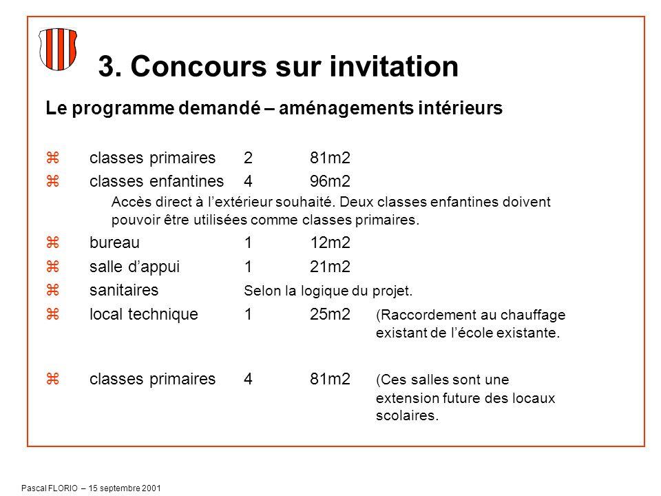 Pascal FLORIO – 15 septembre 2001 Le programme demandé – aménagements intérieurs zclasses primaires281m2 zclasses enfantines496m2 Accès direct à lexté