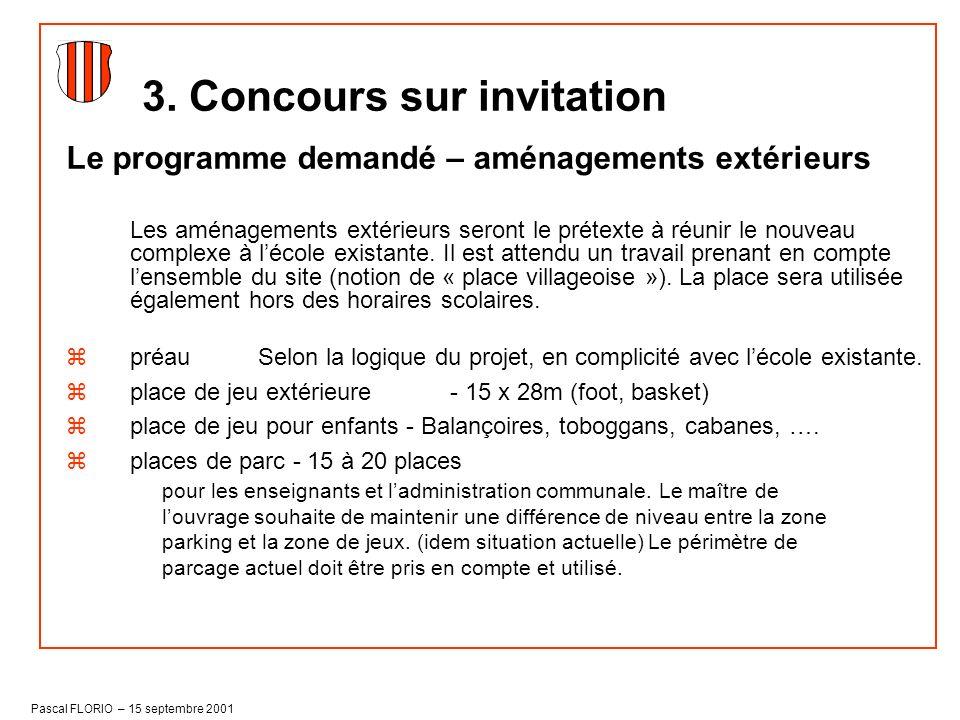 Pascal FLORIO – 15 septembre 2001 Le programme demandé – aménagements extérieurs Les aménagements extérieurs seront le prétexte à réunir le nouveau co