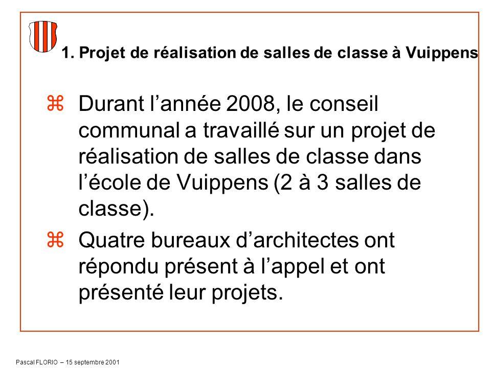 Pascal FLORIO – 15 septembre 2001 zDurant lannée 2008, le conseil communal a travaillé sur un projet de réalisation de salles de classe dans lécole de