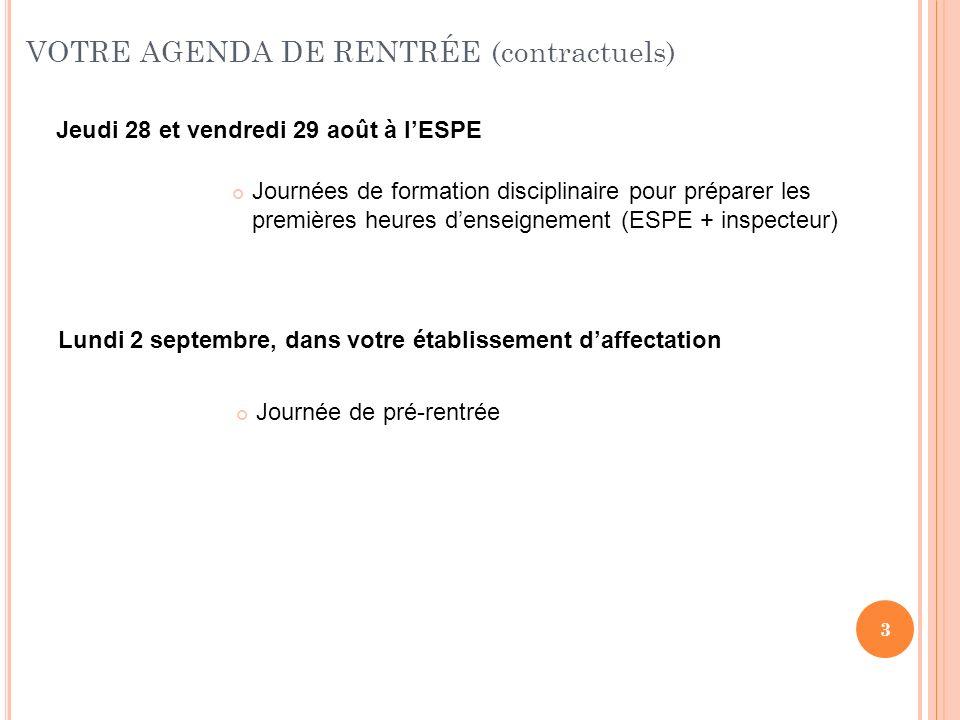 3 VOTRE AGENDA DE RENTRÉE (contractuels) Journées de formation disciplinaire pour préparer les premières heures denseignement (ESPE + inspecteur) Jeud