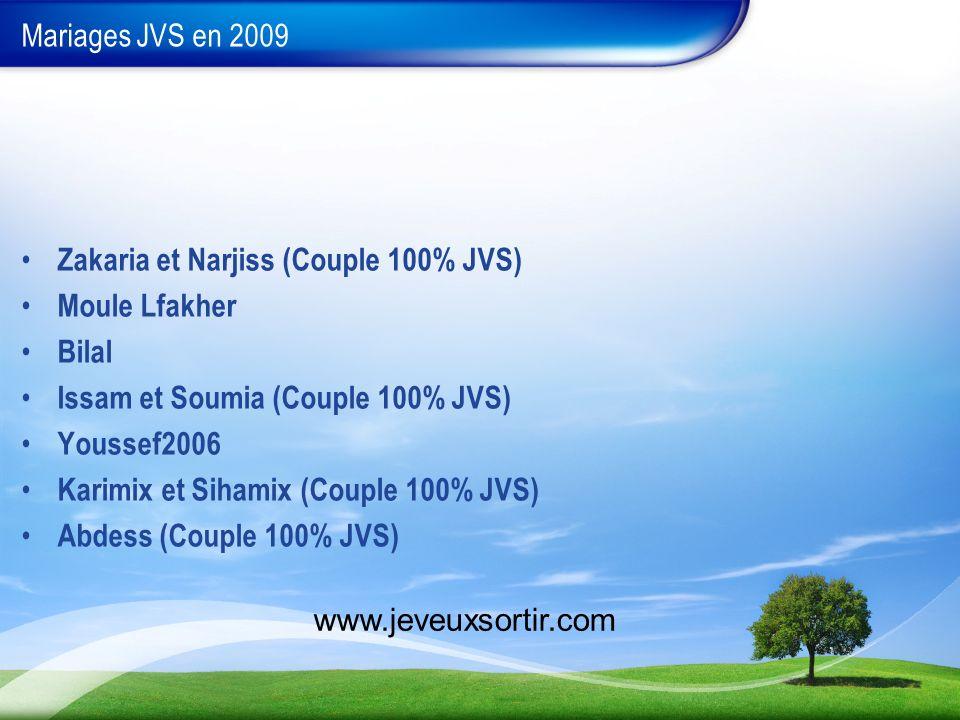 Mariages JVS en 2009 Zakaria et Narjiss (Couple 100% JVS) Moule Lfakher Bilal Issam et Soumia (Couple 100% JVS) Youssef2006 Karimix et Sihamix (Couple
