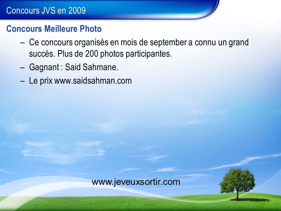 Concours JVS en 2009 Concours Meilleure Photo –Ce concours organisés en mois de september a connu un grand succès. Plus de 200 photos participantes. –