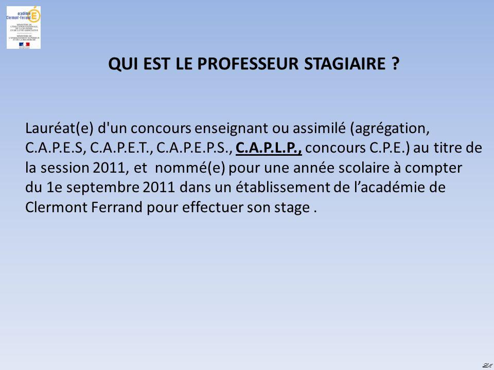 LM QUI EST LE PROFESSEUR STAGIAIRE ? Lauréat(e) d'un concours enseignant ou assimilé (agrégation, C.A.P.E.S, C.A.P.E.T., C.A.P.E.P.S., C.A.P.L.P., con
