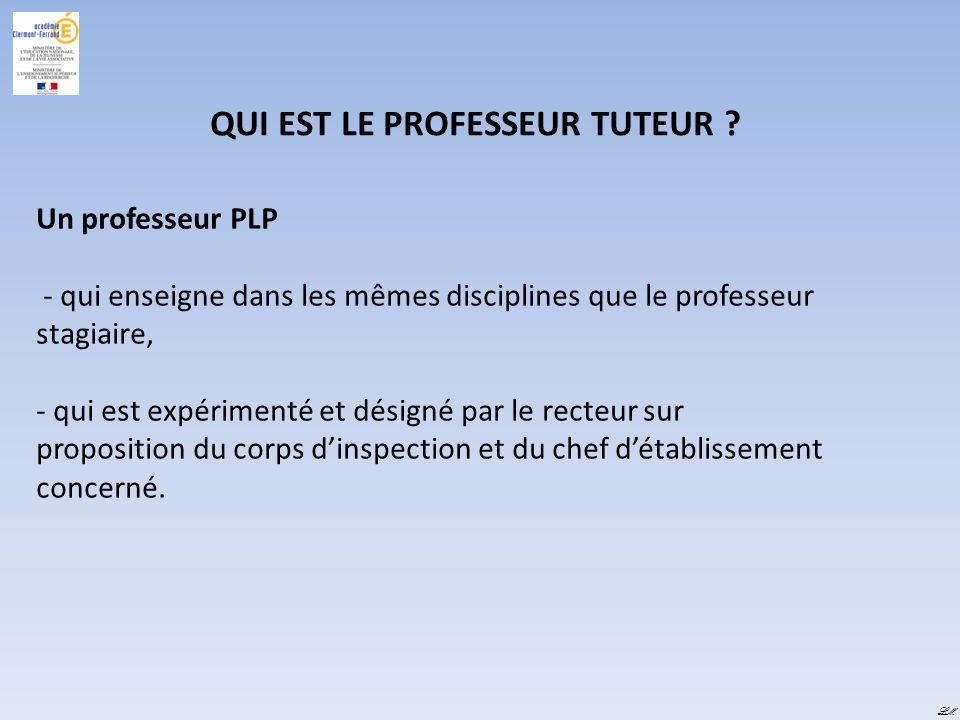 LM QUI EST LE PROFESSEUR TUTEUR ? Un professeur PLP - qui enseigne dans les mêmes disciplines que le professeur stagiaire, - qui est expérimenté et dé