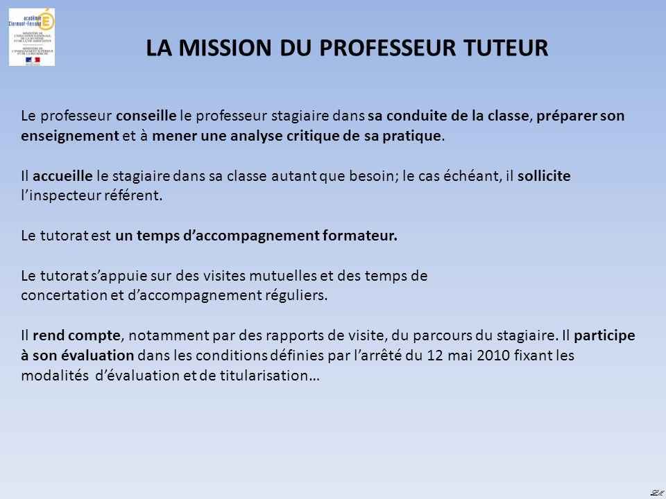 LM LA MISSION DU PROFESSEUR TUTEUR Le professeur conseille le professeur stagiaire dans sa conduite de la classe, préparer son enseignement et à mener