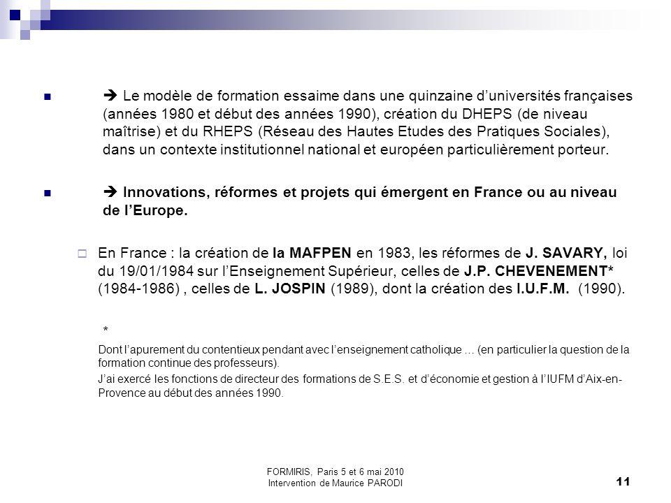 11 Le modèle de formation essaime dans une quinzaine duniversités françaises (années 1980 et début des années 1990), création du DHEPS (de niveau maîtrise) et du RHEPS (Réseau des Hautes Etudes des Pratiques Sociales), dans un contexte institutionnel national et européen particulièrement porteur.